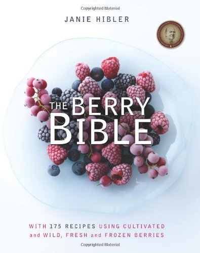 The Berry Bible: With 175 Recipes Using Cultivated and Wild, Fresh and Frozen Berries 9781935597124