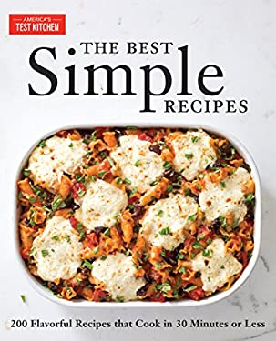 The Best Simple Recipes: More Than 200 Flavorful, Foolproof Recipes That Cook in 30 Minutes or Less 9781933615592