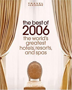 The Best of 2006: The World's Greatest Hotels, Resorts, and Spas 9781932624120
