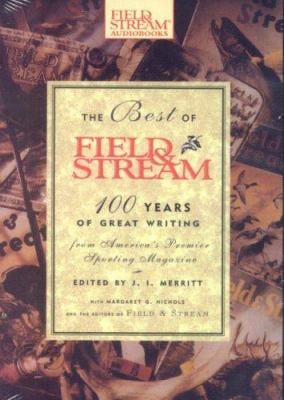 The Best of Field & Stream: 100 Years of Great Writing from America's Premier Sporting Magazine