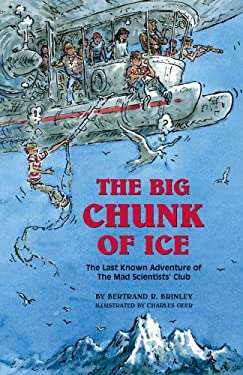 The Big Chunk of Ice: The Last Known Adventure of the Mad Scientists' Club 9781930900295
