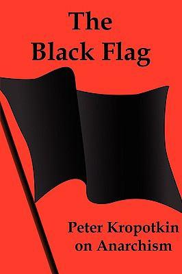 The Black Flag: Peter Kropotkin on Anarchism 9781934941812