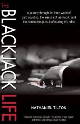 The Blackjack Life: A Journey Through the Inner World of Card Counting, the Lessons of Teamwork, and the Clandestine Pursuit of Beating th