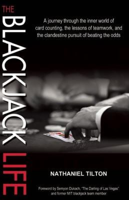The Blackjack Life: A Journey Through the Inner World of Card Counting, the Lessons of Teamwork, and the Clandestine Pursuit of Beating th 9781935396338