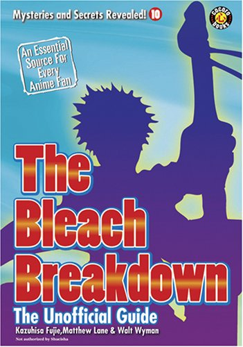 The Bleach Breakdown: The Unofficial Guide 9781932897227