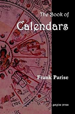 The Book of Calendars, Conversion Tables from 60 Ancient and Modern Calendars to the Julian and Gregorian Calendars 9781931956765