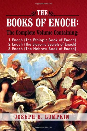 The Books of Enoch: A Complete Volume Containing 1 Enoch (the Ethiopic Book of Enoch), 2 Enoch (the Slavonic Secrets of Enoch), and 3 Enoc 9781933580807