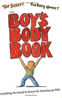 The Boy's Body Book: Everything You Need to Know for Growing Up You 9781933662749