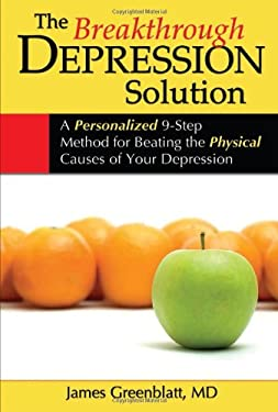 The Breakthrough Depression Solution: A Personalized 9-Step Method for Beating the Physical Causes of Your Depression 9781934716151
