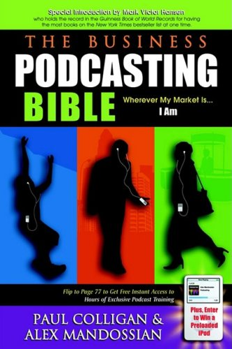 The Business Podcasting Bible: Wherever My Market Is... I Am 9781933596372