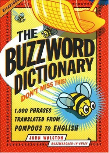 The Buzzword Dictionary: 1,000 Phrases Translated from Pompous to English 9781933338071