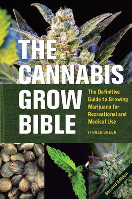The Cannabis Grow Bible: The Definitive Guide to Growing Marijuana for Recreational and Medical Use 9781931160582