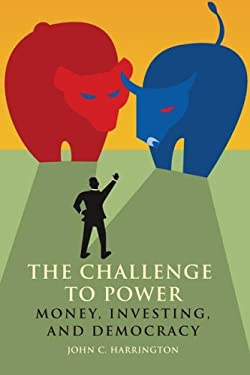 The Challenge to Power: Money, Investing, and Democracy 9781931498968