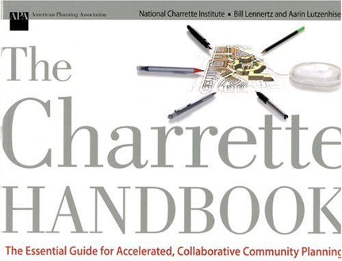 The Charrette Handbook: The Essential Guide for Accelerated, Collaborative Community Planning 9781932364217