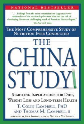 The China Study: The Most Comprehensive Study of Nutrition Ever Conducted and the Startling Implications for Diet, Weight Loss and Long 9781932100389