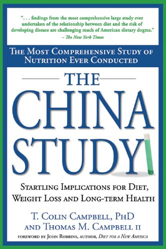 The China Study: The Most Comprehensive Study of Nutrition Ever Conducted and the Startling Implications for Diet, Weight Loss and Long 9781932100662