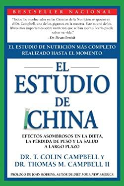 El Estudio de China: Efectos Asombrosos en la Dieta, la Perdida de Peso y la Salud A Largo Plazo 9781935618782