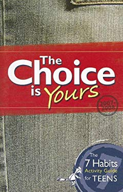 The Choice Is Yours: The 7 Habits Activity Guide for Teens 9781933976617