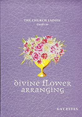 The Church Ladies' Guide to Divine Flower Arranging 9781933979298