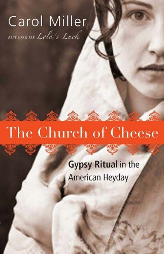 The Church of Cheese: Gypsy Ritual in the American Heyday 9781934848616