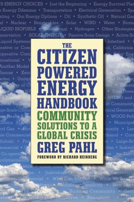 The Citizen-Powered Energy Handbook: Community Solutions to a Global Crisis 9781933392127
