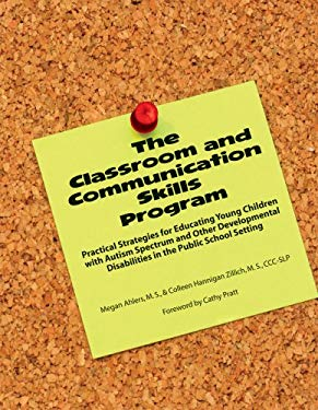 The Classroom and Communication Skills Program: Practical Strategies for Educating Young Children with Autism Spectrum and Other Developmental Disabil 9781934575314