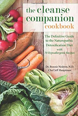 The Cleanse Companion Cookbook: The Definitive Guide to the Naturopathic Detoxification Diet with 69 Hypoallergenic Recipes 9781935952664