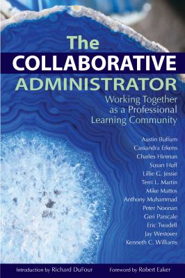The Collaborative Administrator: Working Together as a Professional Learning Community 9781934009376