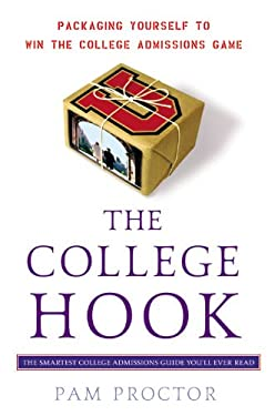 The College Hook: Packaging Yourself to Win the College Admissions Game 9781931722810