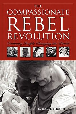 The Compassionate Rebel Revolution: Ordinary People Changing the World 9781936400089