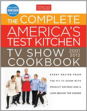 The Complete America's Test Kitchen TV Show Cookbook: Every Recipe from the Hit TV Show with Product Ratings and a Look Behind the Scenes 9781933615967