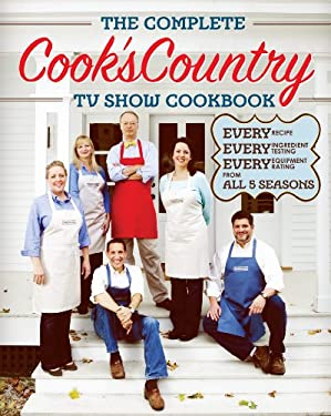 The Complete Cook's Country TV Show Book: Every Recipe, Every Ingredient Testing, and Every Equipment Rating from the Hit TV Show