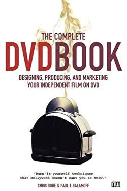 The Complete DVD Book: Designing, Producing, and Marketing Your Independent Film on DVD 9781932907094