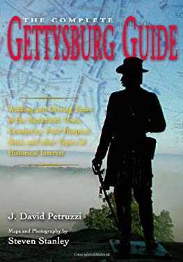 The Complete Gettysburg Guide: Walking and Driving Tours of the Battlefield, Town, Cemeteries, Field Hospital Sites, and Other Topics of Historical I 9781932714630