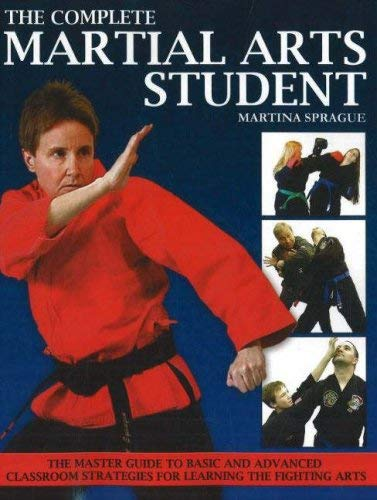 The Complete Martial Arts Student: The Master Guide to Basic and Advanced Classroom Strategies for Learning the Fighting Arts 9781930546868