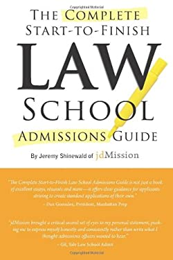 The Complete Start-To-Finish Law School Admissions Guide 9781935707998