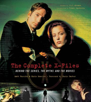 The Complete X-Files: Behind the Series, the Myths, and the Movies 9781933784724