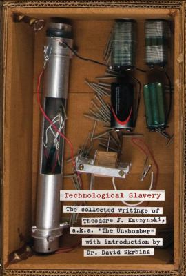 """Technological Slavery: The Collected Writings of Theodore J. Kaczynski, a.k.a. """"The Unabomber"""""""
