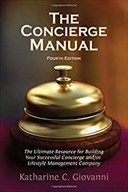 The Concierge Manual: A Step-By-Step Guide on How to Start Your Own Concierge Service And/Or Lifestyle Management Company 9781931109079