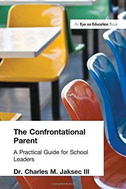 The Confrontational Parent: A Practical Guide for School Leaders 9781930556515