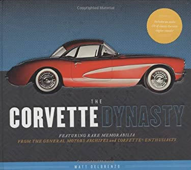 The Corvette Dynasty: Featuring Rare Memorabilia from the General Motors Archives and Corvette Enthusiasts [With CD] 9781932855821