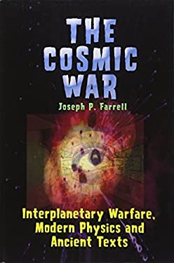 The Cosmic War: Interplanetary Warfare, Modern Physics, and Ancient Texts: A Study in Non-Catastrophist Interpretations of Ancient Leg 9781931882750