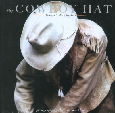 The Cowboy Hat: History, Art, Culture, Function 9781933192611