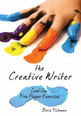 The Creative Writer: Level One: Five Finger Exercises 9781933339559
