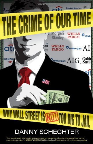 The Crime of Our Time: Why Wall Street Is Not Too Big to Jail 9781934708552