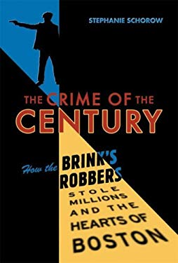The Crime of the Century: How the Brink's Robbers Stole Millions and the Hearts of Boston 9781933212548