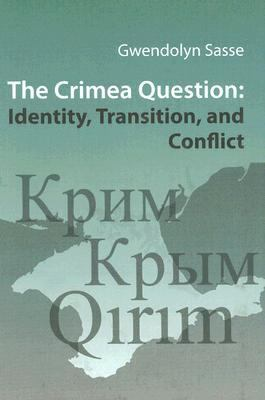 The Crimea Question: Identity, Transition, and Conflict 9781932650013