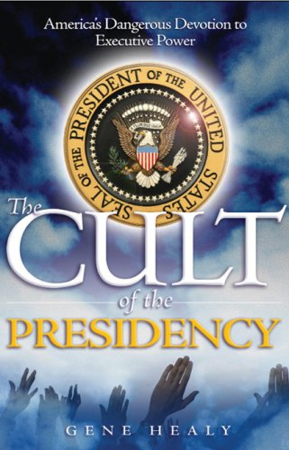 The Cult of the Presidency: America's Dangerous Devotion to Executive Power 9781933995199