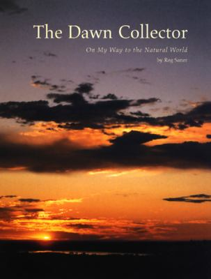 The Dawn Collector: On My Way to the Natural World 9781930066311
