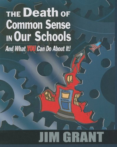 The Death of Common Sense in Our Schools and What You Can Do about It! 9781934026021